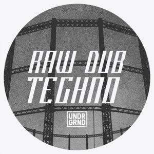 UNDRGRND Raw Dub Techno