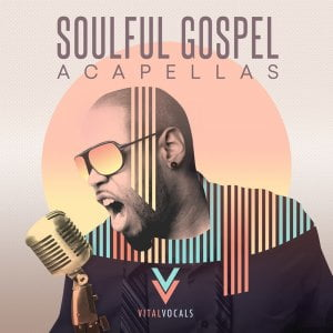 Vital Vocals Soulful Gospel Acapellas