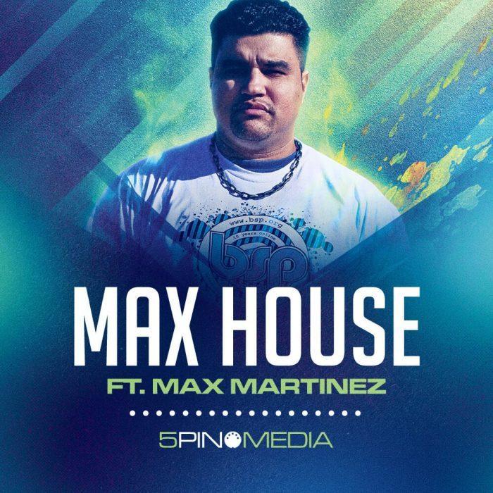5Pin Media Max House ft Max Martinez