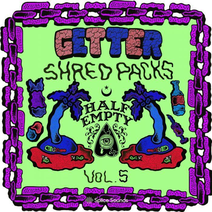 Splice Sounds Getter Shred Packs Vol 5 Half Empty