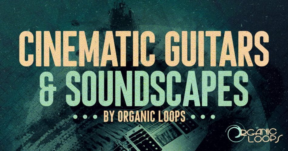 Organic Loops Cinematic Guitars & Soundscapes feat