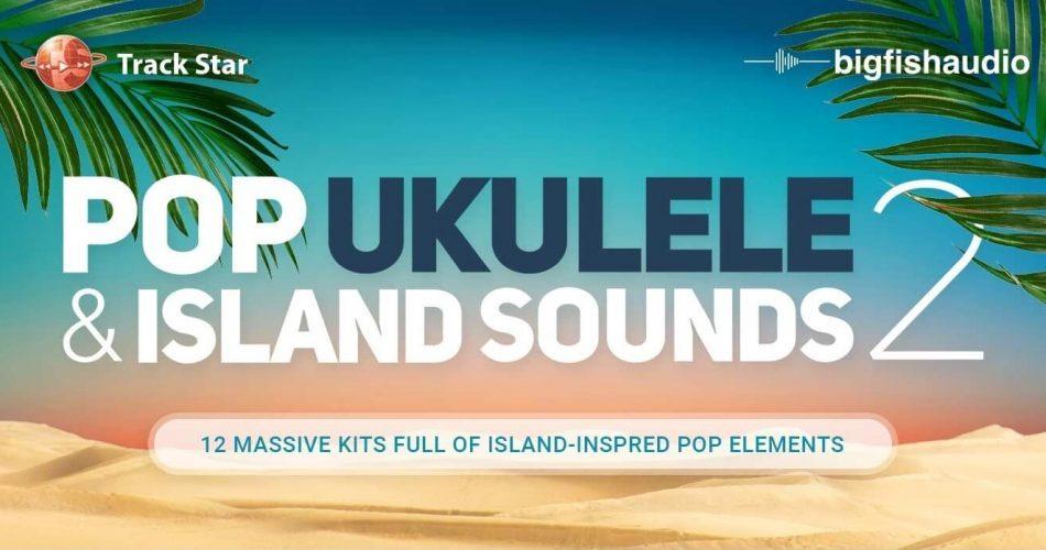Big Fish Audio Pop Ukulele & Island Sounds 2