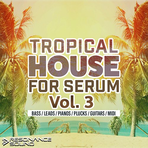 Resonance Sound Tropical House Vol 3 for Serum sq