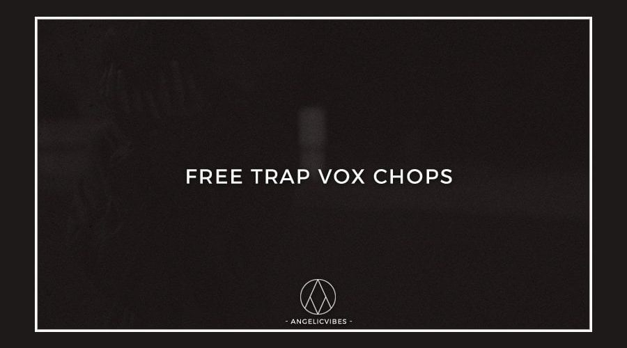 AngelicVibes Free Trap Vox Chops