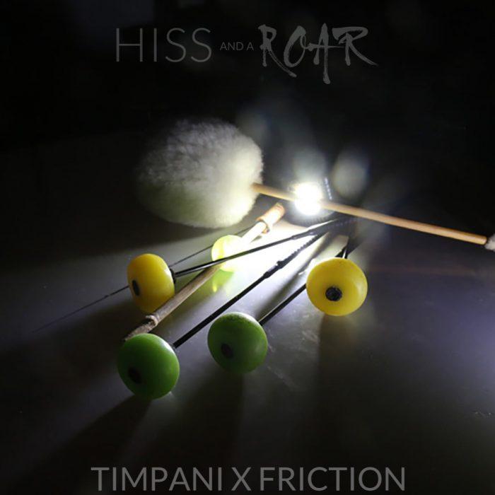 HISS and a ROAR Timpani X Friction