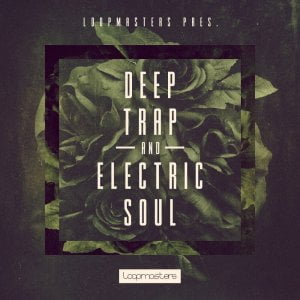 Loopmasters Deep Trap & Electric Soul