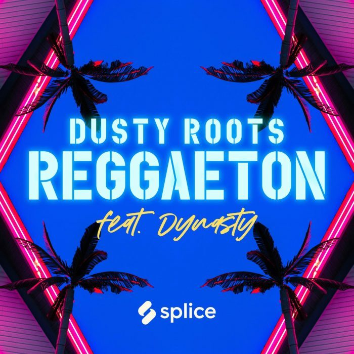Splice Dusty Roots Reggaeton feat Dynasty