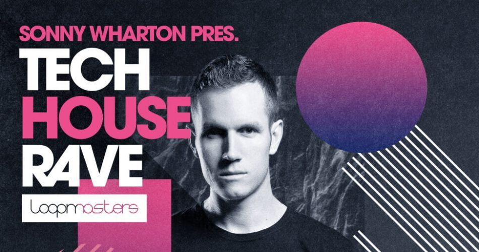 Loopmasters Sonny Wharton Tech House Rave feat