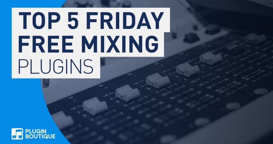 PIB Top 5 Friday Free Mixing Plugins