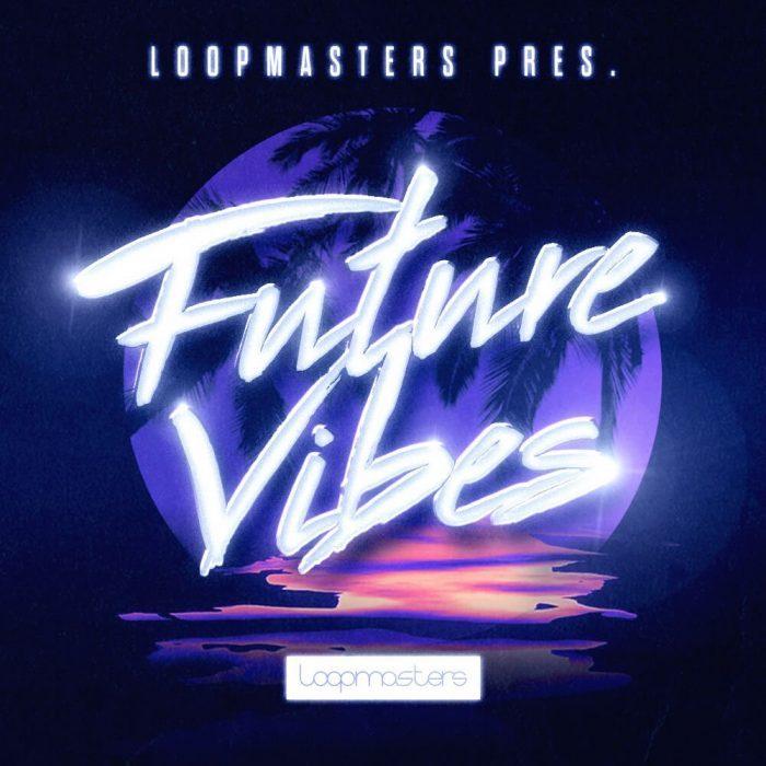 Loopmasters Future Vibes