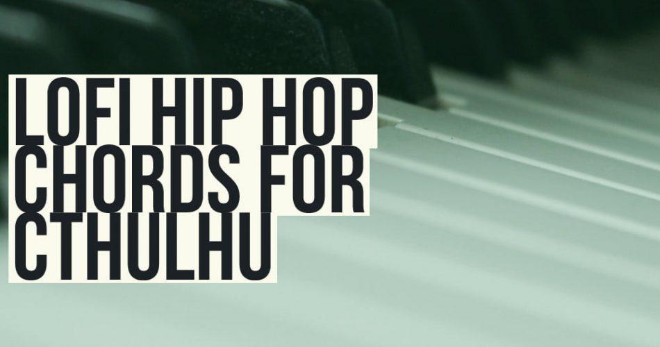 Glitchedtones Lofi Hip Hop Chords for Cthulhu