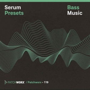Patchworx Bass Music Serum Presets