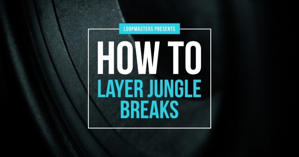 How to layer Jungle Breaks
