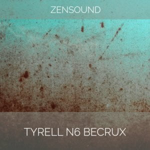 ZenSound Becrux for u he TyrellN6
