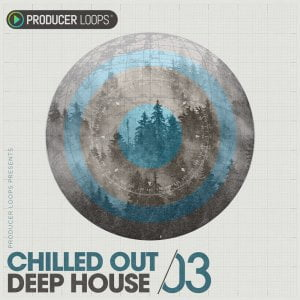 Producer Loops Chilled Out Deep House Vol 3