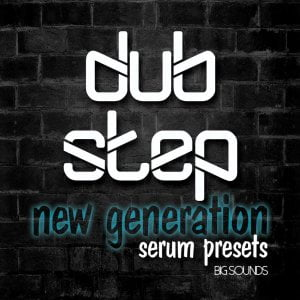 Big Sounds Dubstep New Generation Serum Presets