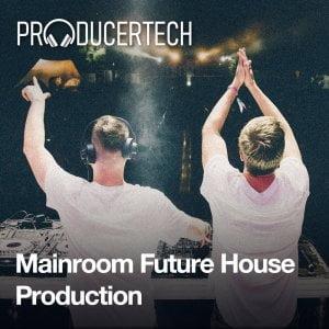Producertech Mainroom Future House Production