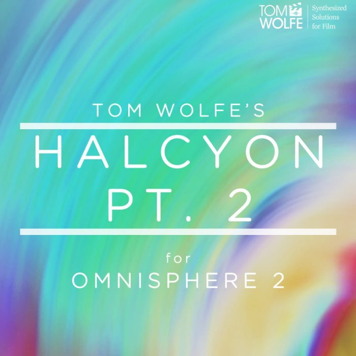 Tom Wolfe Halcyon Pt. 2 for Omnisphere 2