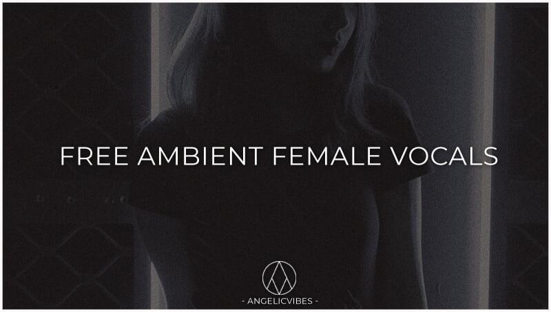 AngelicVibes Free Ambient Female Vocals