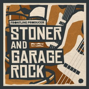 Frontline Producer Stoner and Garage Rock