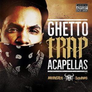 Monster Sounds Ghetto Trap Acapellas