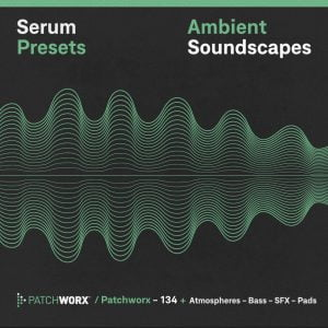 Patchworx Ambient Soundscapes for Serum
