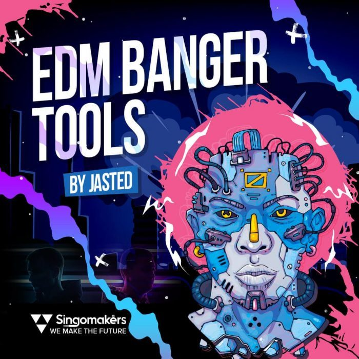 Singomakers EDM Banger Tools by Jasted