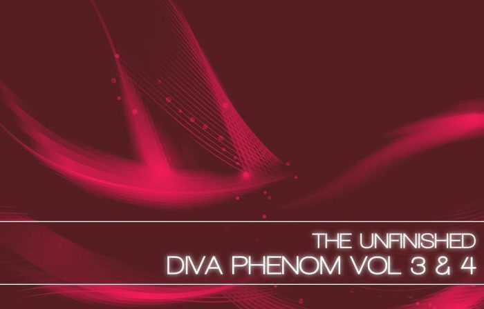 The Unfinished Diva Phenom Vol 3 and 4