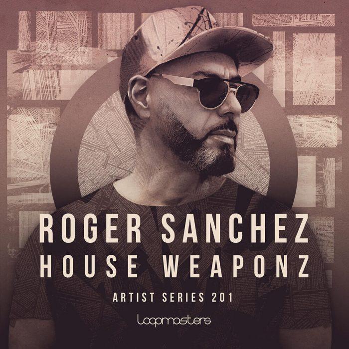 Loopmasters Roger Sanchez House Weaponz