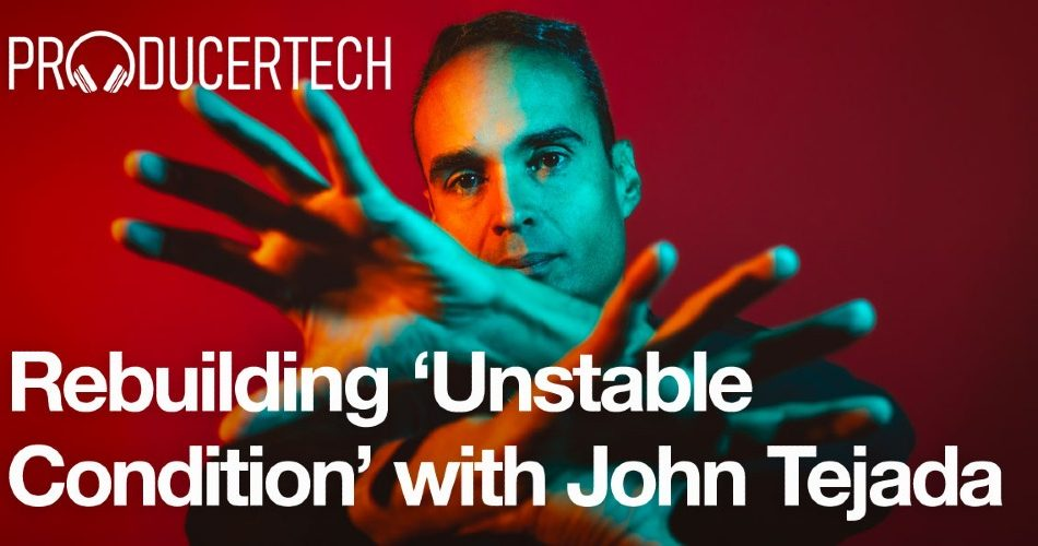 Producertech Rebuilding Unstable Condition with John Tejada