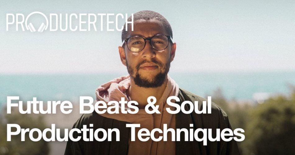 Producertech Future Beats and Soul Production Techniques