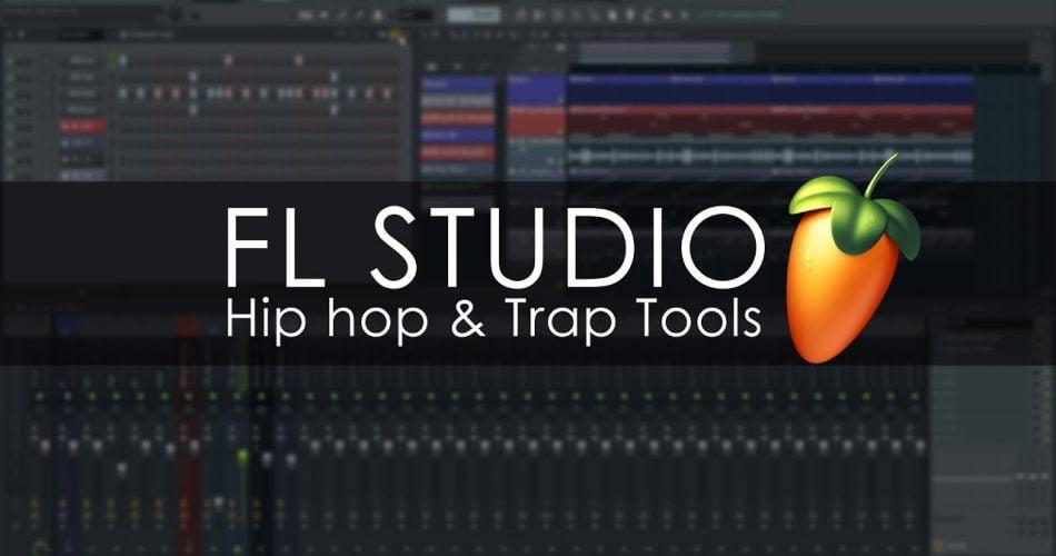 FL Studio Hip Hop and Trap Tools