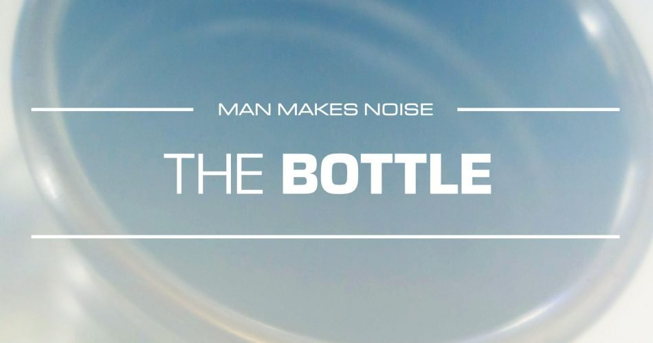 Man Makes Noise The Bottle