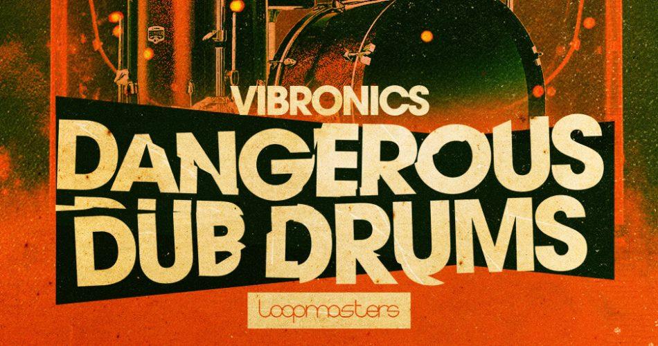 Loopmasters Vibronics Dangerous Dub Drums