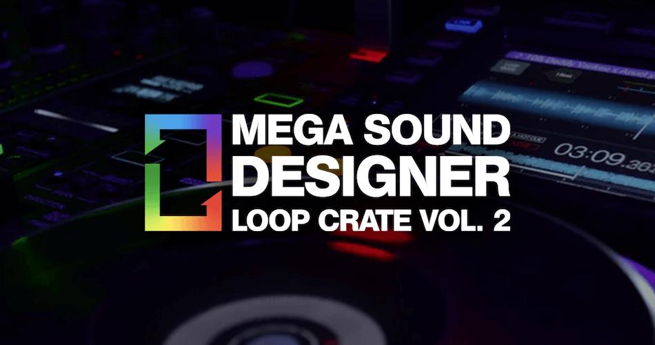 Mega Sound Designer Loop Crate Vol 2