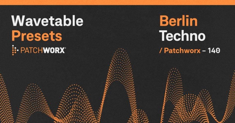 Patchworx Berlin Techno Wavetable Presets
