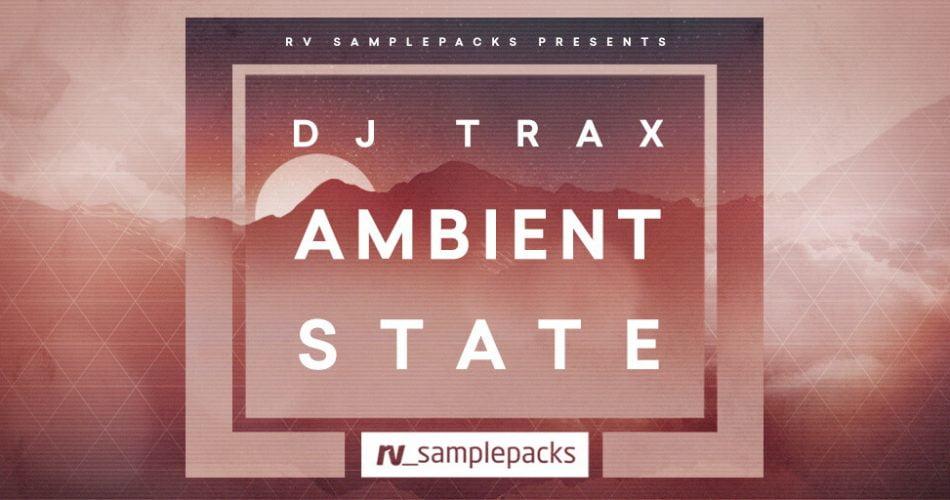 RV Samplepacks DJ Trax Ambient State