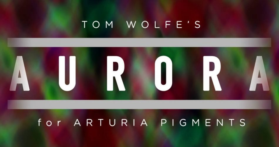 Tom Wolfe Aurora for Pigments