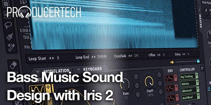 Producertech Bass Music Sound Design with Iris 2